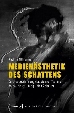 Medienästhetik des Schattens von Tillmanns,  Kathrin