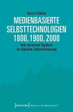 Medienbasierte Selbsttechnologien 1800, 1900, 2000 von Fröhlich,  Gerrit