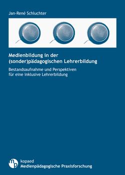 Medienbildung in der (sonder)pädagogischen Lehrerbildung von Schluchter,  Jan-René