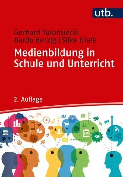Medienbildung in Schule und Unterricht von Grafe,  Silke, Herzig,  Bardo, Tulodziecki,  Gerhard