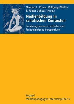 Medienbildung in schulischen Kontexten von Pfeiffer,  Wolfgang, Pirner,  Manfred L., Roth,  Andrea, Uphues,  Rainer