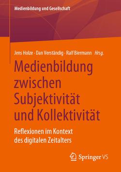 Medienbildung zwischen Subjektivität und Kollektivität von Biermann,  Ralf, Holze,  Jens, Verständig,  Dan