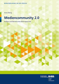 Mediencommunity 2.0 Aufbau und Betrieb eines Bildungsportals von BIBB Bundesinstitut für Berufsbildung, König,  Anne