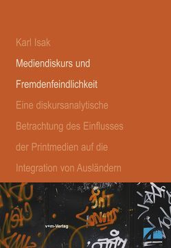 Mediendiskurs und Fremdenfeindlichkeit von Isak,  Karl