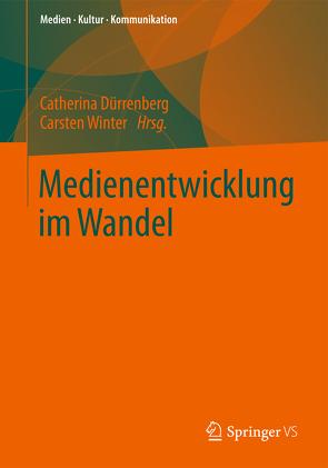 Medienentwicklung im Wandel von Dürrenberg,  Catherina, Winter,  Carsten