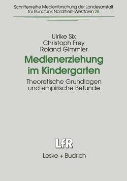 Medienerziehung im Kindergarten von Frey,  Christoph, Gimmler,  Roland, Six,  Ulrike
