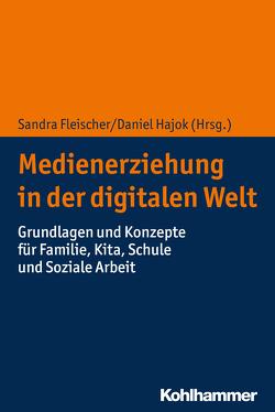 Medienerziehung in der digitalen Welt von Fleischer,  Sandra, Hajok,  Daniel