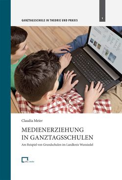 Medienerziehung in Ganztagsschulen von Meier,  Claudia