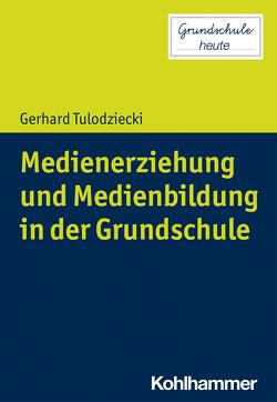 Medienerziehung und Medienbildung in der Grundschule von Lange,  Sarah Désirée, Pohlmann-Rother,  Sanna, Tulodziecki,  Gerhard