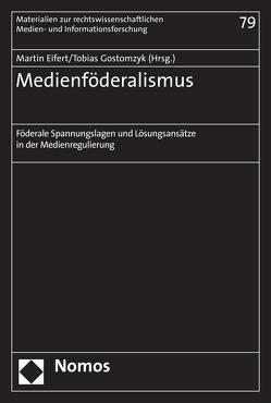 Medienföderalismus von Eifert,  Martin, Gostomzyk,  Tobias