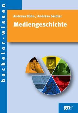 Mediengeschichte von Böhn,  Andreas, Seidler,  Andreas