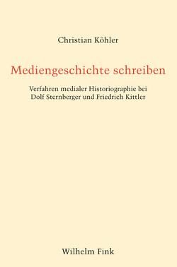 Mediengeschichte schreiben von Koehler,  Christian