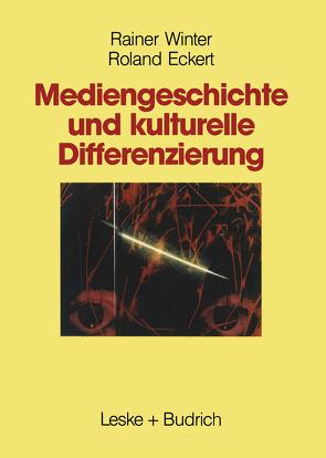 Mediengeschichte und kulturelle Differenzierung von Eckert,  Roland, Winter,  Rainer
