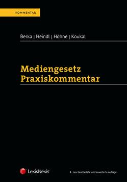 Mediengesetz Praxiskommentar von Berka,  Walter, Heindl,  Lucie, Höhne,  Thomas, Koukal,  Alexander