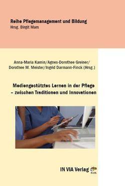 Mediengestütztes Lernen in der Pflege – zwischen Traditionen und Innovationen von Darmann-Finck,  Ingrid, Greiner,  Dorothee, Kamin,  Anna-Maria, Meister,  Dorothee M.