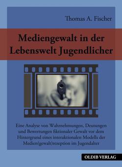 Mediengewalt in der Lebenswelt Jugendlicher von Fischer,  Thomas A.