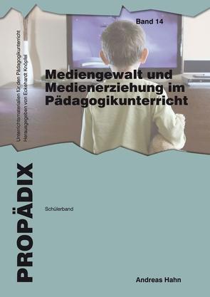Mediengewalt und Medienerziehung im Pädagogikunterricht von Hahn,  Andreas