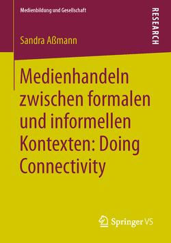 Medienhandeln zwischen formalen und informellen Kontexten: Doing Connectivity von Aßmann,  Sandra