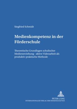Medienkompetenz in der Förderschule von Schmidt,  Siegfried