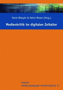 Medienkritik im digitalen Zeitalter von Moser,  Heinz, Niesyto,  Horst