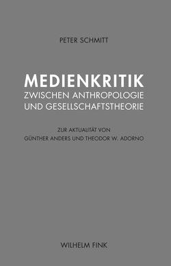 Medienkritik zwischen Anthropologie und Gesellschaftstheorie von Schmitt,  Peter