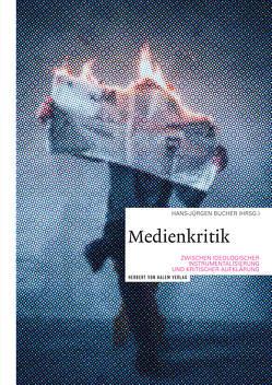 Medienkritik zwischen ideologischer Instrumentalisierung und kritischer Aufklärung von Bucher,  Hans-Juergen