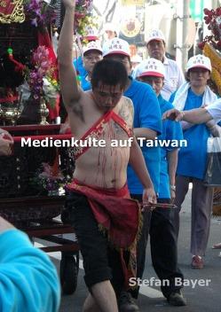 MEDIENKULTE AUF TAIWAN von Bayer,  Stefan