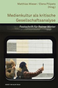 Medienkultur als kritische Gesellschaftsanalyse von Pilipets,  Elena, Wieser,  Matthias