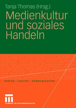 Medienkultur und soziales Handeln von Höhn,  Marco, Thomas,  Tanja