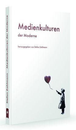 Medienkulturen der Moderne von Zahlmann,  Stefan