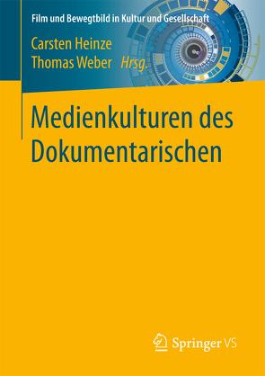 Medienkulturen des Dokumentarischen von Heinze,  Carsten, Weber,  Thomas