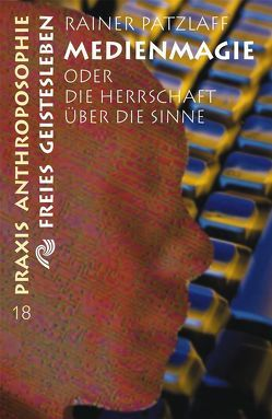 Medienmagie oder die Herrschaft über die Sinne von Patzlaff,  Rainer
