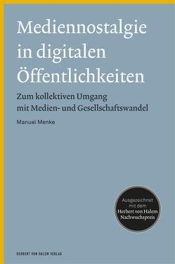 Mediennostalgie in digitalen Öffentlichkeiten von Menke,  Manuel