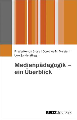 Medienpädagogik – ein Überblick von Gross,  Friederike von, Meister,  Dorothee M., Sander,  Uwe