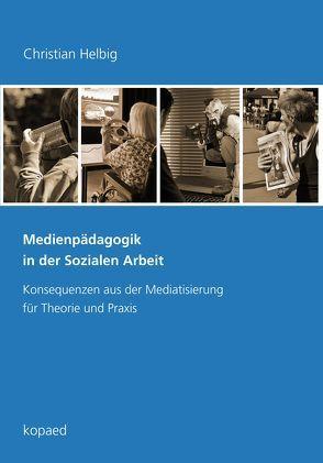 Medienpädagogik in der Sozialen Arbeit von Helbig,  Christian