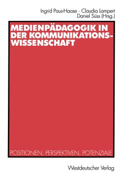 Medienpädagogik in der Kommunikationswissenschaft von Lampert,  Claudia, Paus-Haase,  Ingrid, Süss,  Daniel