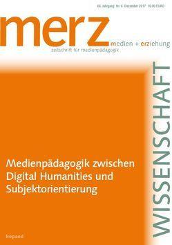 Medienpädagogik zwischen Digital Humanities und Subjektorientierung von Demmler,  Kathrin, Schorb,  Bernd