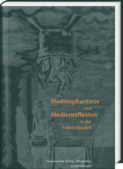 Medienphantasie und Medienreflexion in der Frühen Neuzeit von Rahn,  Thomas, Rößler,  Hole