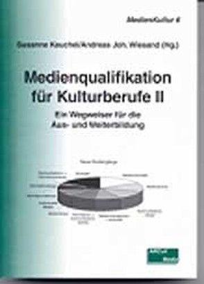 Medienqualifikation für Kulturberufe II von Keuchel,  Susanne, Wiesand,  Andreas J