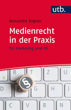 Medienrecht in der Praxis von Rogner,  Alexandra