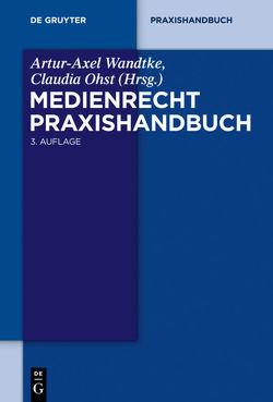 Medienrecht / Medienrecht. Praxishandbuch. von Ohst,  Claudia, Wandtke,  Artur-Axel
