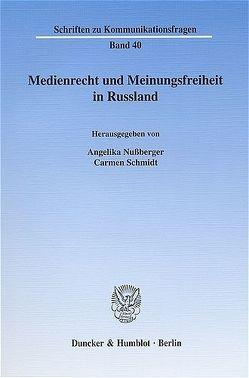 Medienrecht und Meinungsfreiheit in Russland. von Nußberger,  Angelika, Schmidt,  Carmen