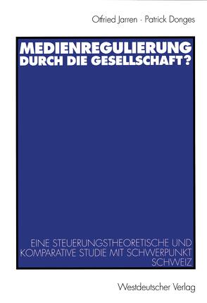 Medienregulierung durch die Gesellschaft? von Donges,  Patrick, Jarren,  Otfried, Künzler,  Matthias, Meier,  Werner A, Schulz,  Wolfgang, Stojcic,  Snezana