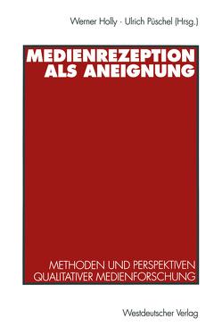 Medienrezeption als Aneignung von Holly,  Werner, Püschel,  Ulrich