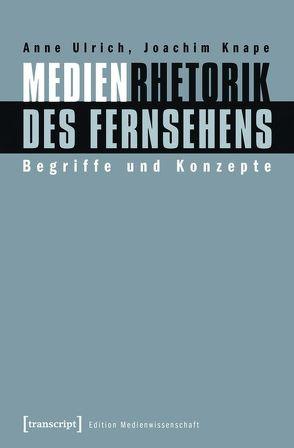 Medienrhetorik des Fernsehens von Knape,  Joachim, Ulrich,  Anne