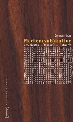 Medien(sub)kultur von Jacke,  Christoph
