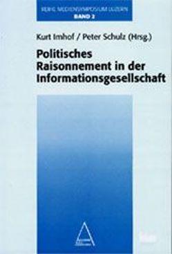 Mediensymposium Luzern / Politisches Raisonnement in der Informationsgesellschaft von Imhof,  Kurt, Schulz,  Peter