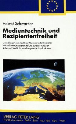 Medientechnik und Rezipientenfreiheit von Schwarzer,  Helmut