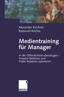 Medientraining für Manager von Brichta,  Raimund, Kirchner,  Alexander
