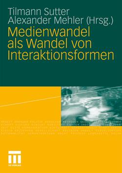 Medienwandel als Wandel von Interaktionsformen von Mehler,  Alexander, Sutter,  Tilmann